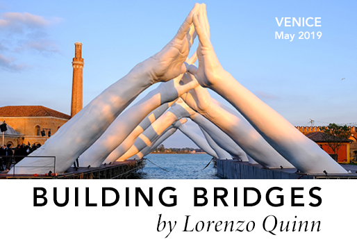 Building Bridges, Venice, Italy - 2019 - Press - Lorenzo Quinn