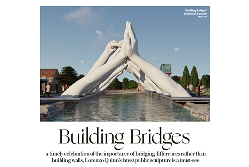 Vanity Fair - Building Bridges - Lorenzo Quinn - Press - May 2019